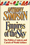 Empires of the Sky: The Politics, Contests and Cartels of World Airlines (034034931X) by Anthony Sampson