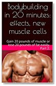 Bodybuilding in 20 minutes: effects, new muscle cells: Gain 20 pounds of muscle or lose 20 pounds of fat easily. Part 2.