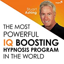 The Most Powerful IQ Boosting Hypnosis Program in the World Speech by Stuart Ashing Narrated by Stuart Ashing