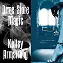 Dime Store Magic: Women of the Otherworld, Book 3 Audiobook by Kelley Armstrong Narrated by Laural Merlington