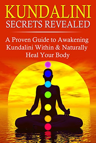 Adam Spencer - Kundalini Secrets Revealed: A Proven Guide to Awakening Kundalini Within & Naturally Heal Your Body (English Edition)