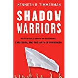 Shadow Warriors: The Untold Story of Traitors, Saboteurs, and the Party of Surrender ~ Kenneth R. Timmerman