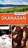 John Schreiner's Okanagan Wine Tour Guide: Updated & expanded