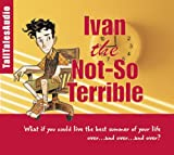 Ivan the Not-So-Terrible: Join Ivan, the Time Traveling Ten Year Old, as He Tries to Save Grandpa George from a Fate Worse than Death