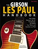 img - for The Gibson Les Paul Handbook - New Edition: How To Buy, Maintain, Set Up, Troubleshoot, and Modify Your Gibson and Epiphone book / textbook / text book
