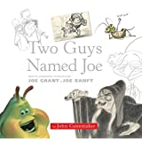 Two Guys Named Joe: Master Animation Storytellers Joe Grant & Joe Ranftvon &#34;John Canemaker&#34;