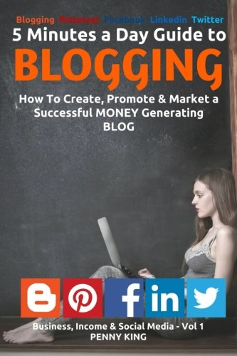 5-Minutes-a-Day-Guide-to-BLOGGING-How-To-Create-Promote-Market-a-Successful-Money-Generating-Blog-Business-Income-Social-Media-Volume-1