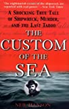 The Custom of the Sea: A Shocking True Tale of Shipwreck, Murder, and the Last Taboo (0471399779) by Hanson, Neil