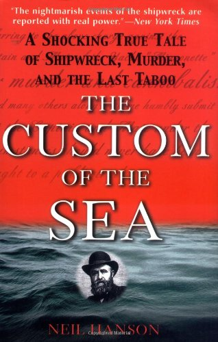 The Custom of the Sea: A Shocking True Tale of Shipwreck, Murder, and the Last Taboo (The Custom Of The Sea compare prices)