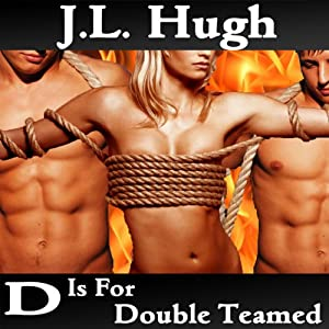 D Is for Double Teamed: A to Z Sex Series | [J. L. Hugh]
