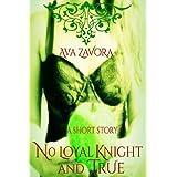 No Loyal Knight and True ~ Ava Zavora