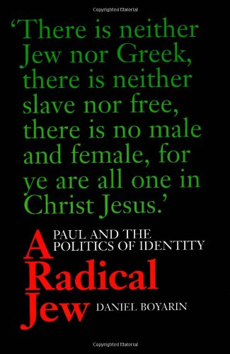 Radical Jew: Paul and the Politics of Identity (Contraversions: Critical Studies in Jewish Literature, Culture & Society)