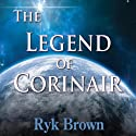 The Legend of Corinair: Frontiers Saga, Book 3 (       UNABRIDGED) by Ryk Brown Narrated by Jeffrey Kafer