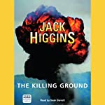 The Killing Ground (       UNABRIDGED) by Jack Higgins Narrated by Sean Barrett