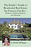 Debbi Dimaggio The Insider's Guide to Residential Real Estate: San Francisco East Bay - Piedmont, Oakland, Berkeley, and Montclair