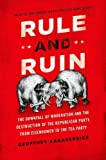 img - for Rule and Ruin: The Downfall of Moderation and the Destruction of the Republican Party, From Eisenhower to the Tea Party (Studies in Postwar American Political Development) book / textbook / text book