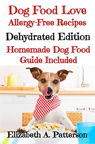 Dog Food Love: Allergy-Free Recipes, Dehydrated Edition: Homemade Dog Food Guide Included PDF