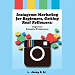 Instagram Marketing for Beginners, Getting Real Followers: Insight from Successful Entrepreneurs | Jenny Li
