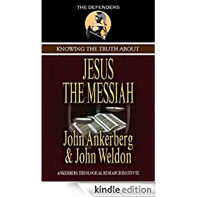Knowing the Truth About Jesus the Messiah (The Defenders)