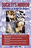 img - for Society's Mirror: Reflections on Health Care Reform by Gollatz, John W. (1998) Hardcover book / textbook / text book