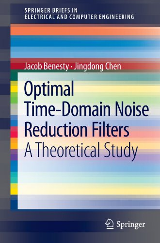 Optimal Time-Domain Noise Reduction Filters: A Theoretical Study (SpringerBriefs in Electrical and Computer Engineering)