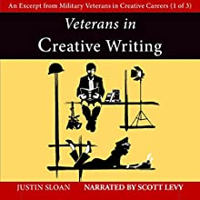 Veterans in Creative Writing: An Excerpt from Military Veterans in Creative Careers: Creative Mentor Excerpts, Book 4 (       UNABRIDGED) by Justin Sloan Narrated by Scott Levy