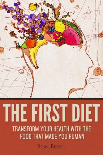 The First Diet: Transform Your Health With the Food That Made You Human