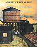 img - for America's Rural Hub: Railroading in Central Illinois in the Late Twentieth Century book / textbook / text book