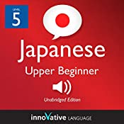 Learn Japanese - Level 5: Upper Beginner Japanese, Volume 1: Lessons 1-25: Beginner Japanese #2 |  Innovative Language Learning