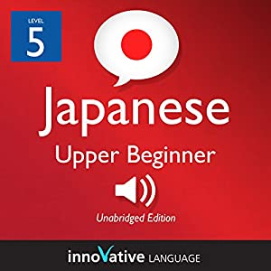 Learn Japanese - Level 5: Upper Beginner Japanese, Volume 1 Audiobook
