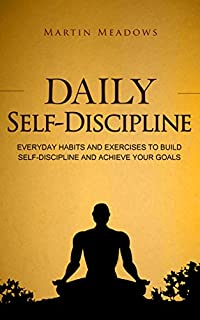 Daily Self-discipline: Everyday Habits And Exercises To Build Self-discipline And Achieve Your Goals by Martin Meadows ebook deal