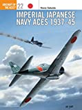Imperial Japanese Navy Aces 1937-45 (Aircraft of the Aces, Band 22)