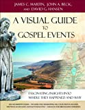 Visual Guide to Gospel Events, A: Fascinating Insights into Where They Happened and Why