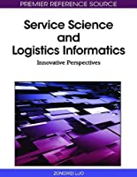 Service Science and Logistics Informatics: Innovative Perspectives ebook download