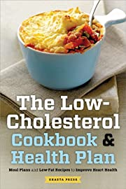 The Low Cholesterol Cookbook & Health Plan:Â Meal Plans and Low-Fat Recipes to Improve Heart Health