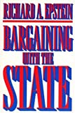 Bargaining with the State (0691001553) by Richard A. Epstein