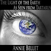 The Light of the Earth as Seen from Tartarus | [Annie Bellet]