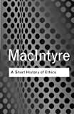 A Short History of Ethics (Routledge Classics) (0415287499) by MacIntyre, Alasdair