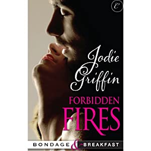 Forbidden Fires: Bondage & Breakfast, Book 3 | [Jodie Griffin]