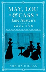 May, Lou and Cass: Jane Austen&#39;s Nieces in Ireland