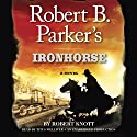 Robert B. Parker's Ironhorse Audiobook by Robert Knott Narrated by Titus Welliver