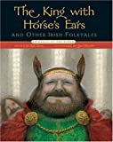 The King with Horses Ears and Other Irish Folktales (Folktales of the World)