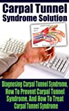 Carpal Tunnel: How To Treat Carpal Tunnel Syndrome- How To Prevent Carpal Tunnel Syndrome (Carpal tunnel syndrome treatment, Carpal tunnel prevention, ... strain injury, repetitive stress injuries)