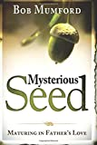 Mysterious Seed: Maturing in Father's Love (0768438977) by Mumford, Bob