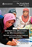 The World Bank Legal Review Volume 6 Improving Delivery in Development: The Role of Voice, Social Contract, and Accountability (The World Bank Legal ... (Law, Justice, and Development Series)