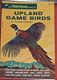 UPLAND GAME BIRDS How To Hunt & Where To Find: Pheasants, Wild Turkey, Bob White, Morning Doves, Quail, Chukar, Grouse.. Pluss: Guns & Ammo, Range Maps, Hunting Techniques (The Field & Stream Guide To)