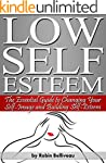 Low Self Esteem: The Essential Guide...