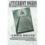 Antichrist Osiris: The History of the Luciferian Conspiracyby Chris Relitz