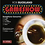 Rob Buckland Gameshow: Saxophone Concertos (Rob Buckland/ John Harle/ Royal Northern College of Music Wind Orchestra/ Clark Rundell/ Mark Heron) (Sospiro Records: SOSRB100112)