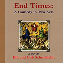 End Times: A Comedy (       UNABRIDGED) by Bill Schmalfeldt, Bob Schmalfeldt Narrated by David Beroff, Sherry Grenader, Bob Hughes, Kim Holmes, Alex Levy, Marie O'Dell, Sam Smith